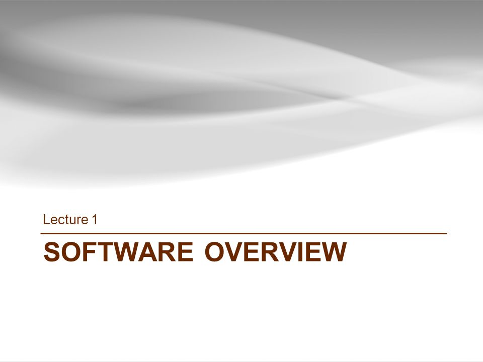 Lecture 1 SOFTWARE overview