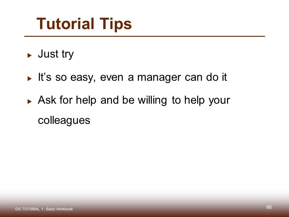 Tutorial Tips Just try It's so easy, even a manager can do it
