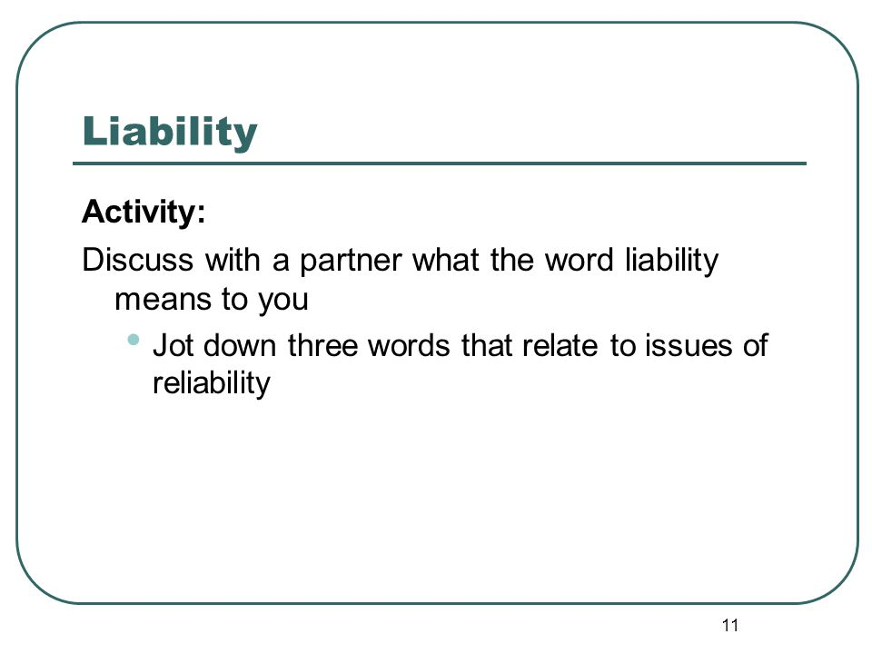 Liability Activity: Discuss with a partner what the word liability means to you.