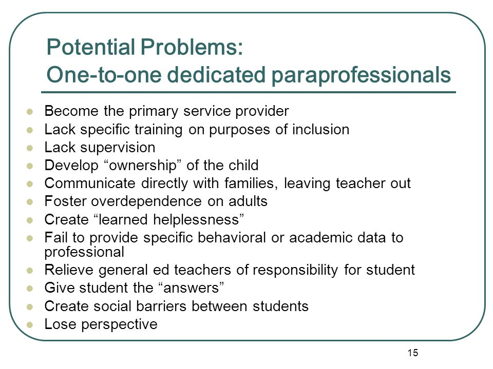 Potential Problems: One-to-one dedicated paraprofessionals