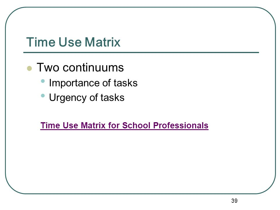Time Use Matrix Two continuums Importance of tasks Urgency of tasks