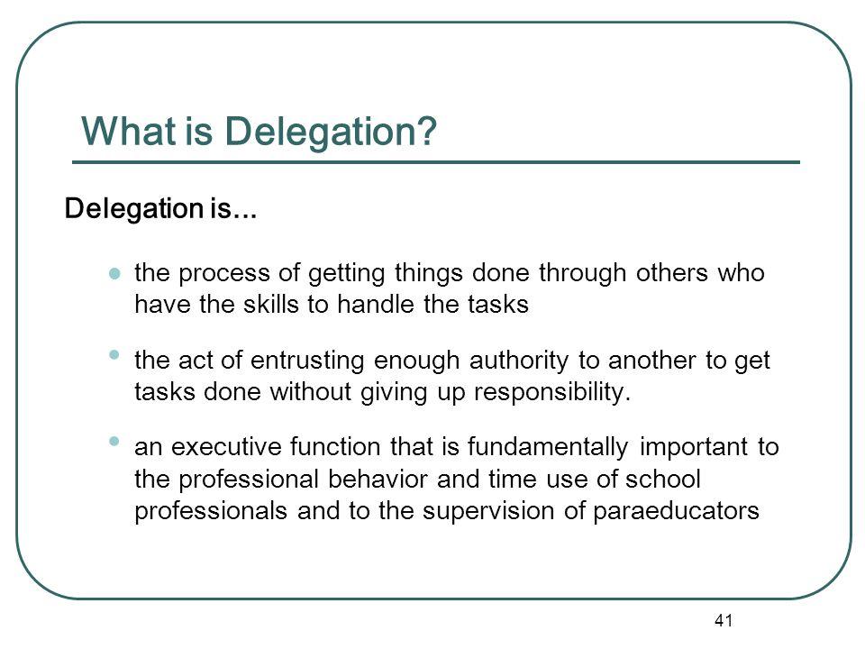 What is Delegation Delegation is...