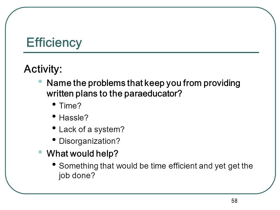 Efficiency Activity: Name the problems that keep you from providing written plans to the paraeducator