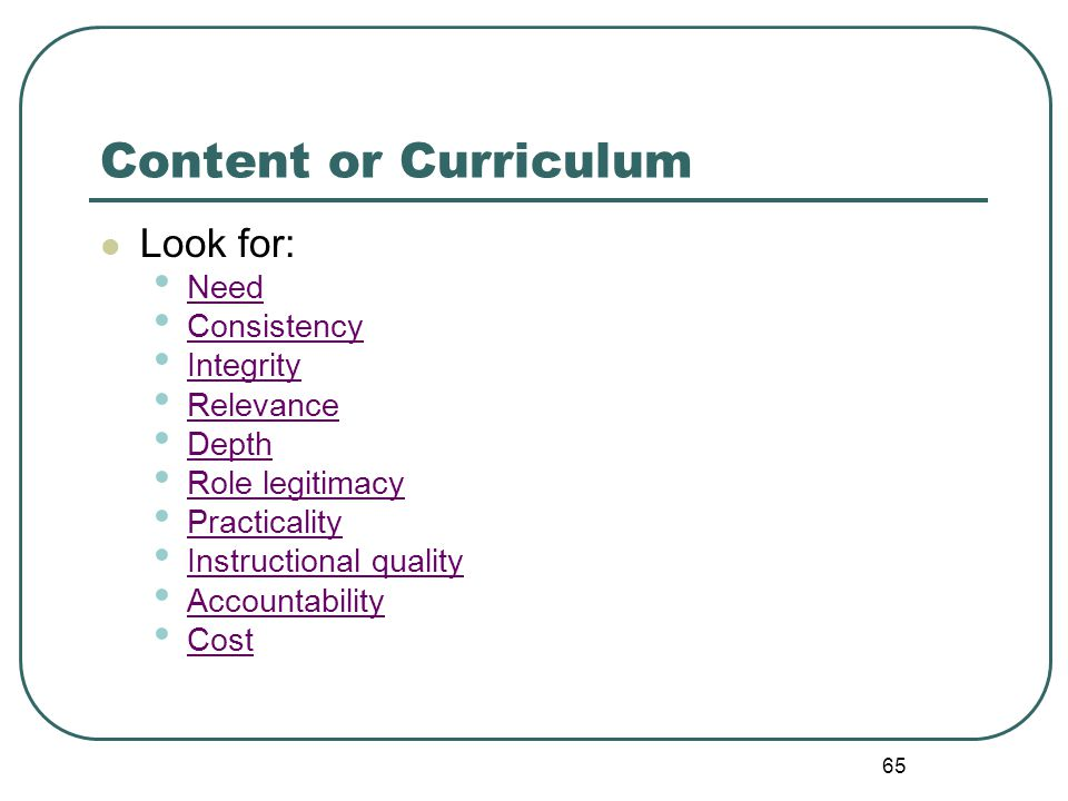 Content or Curriculum Look for: Need Consistency Integrity Relevance