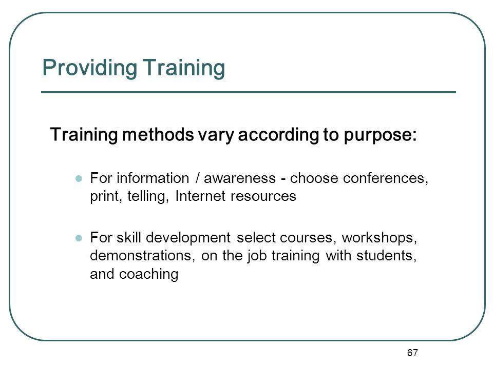 Providing Training Training methods vary according to purpose: