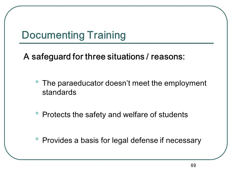 Documenting Training A safeguard for three situations / reasons: