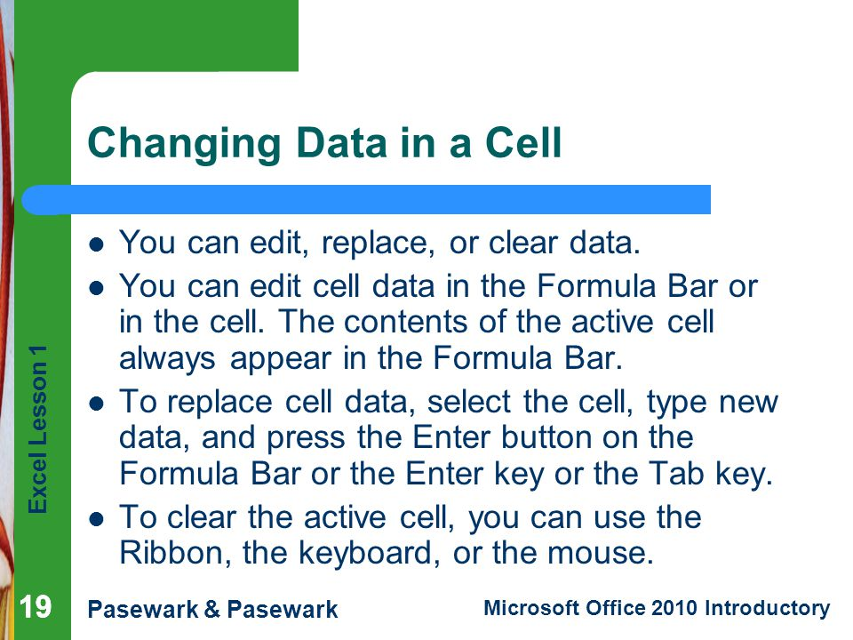 Changing Data in a Cell You can edit, replace, or clear data.