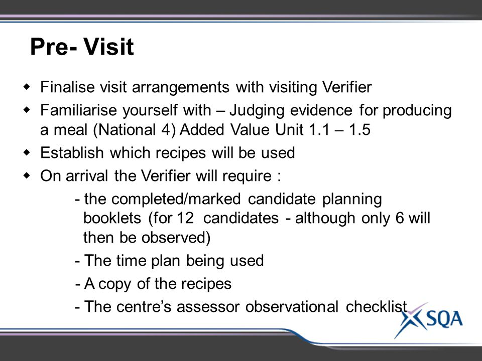 Pre- Visit Finalise visit arrangements with visiting Verifier