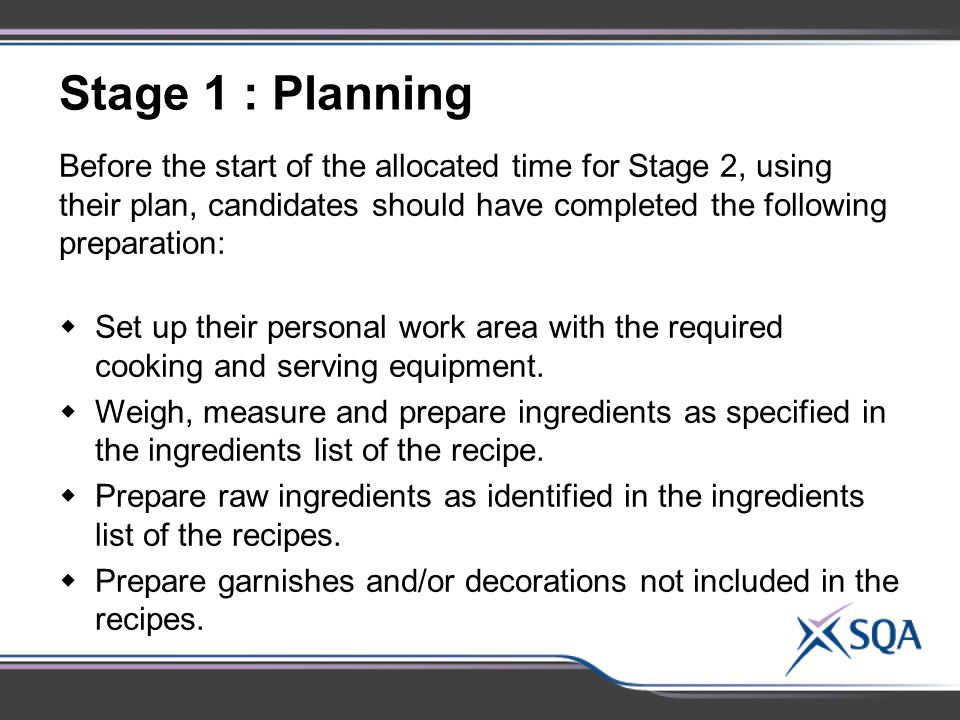 Stage 1 : Planning Before the start of the allocated time for Stage 2, using their plan, candidates should have completed the following preparation: