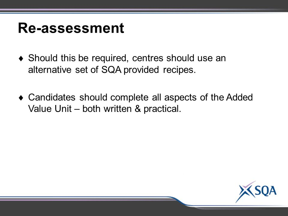 Re-assessment Should this be required, centres should use an alternative set of SQA provided recipes.