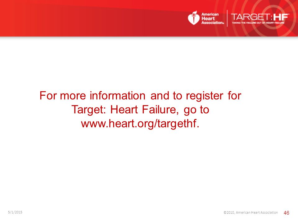 For more information and to register for Target: Heart Failure, go to www.heart.org/targethf.