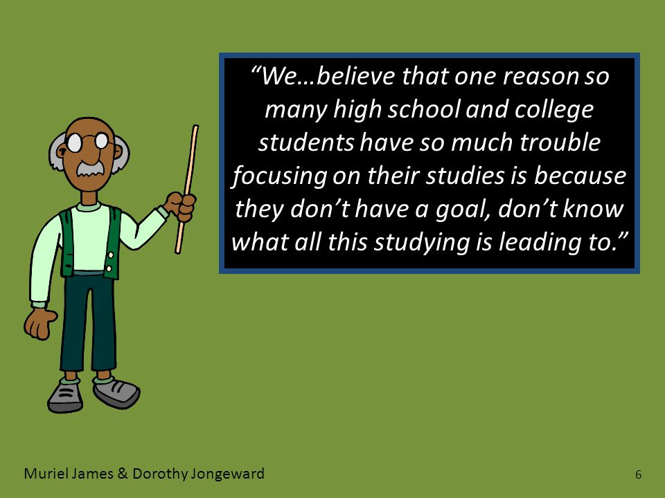We…believe that one reason so many high school and college students have so much trouble focusing on their studies is because they don't have a goal, don't know what all this studying is leading to.