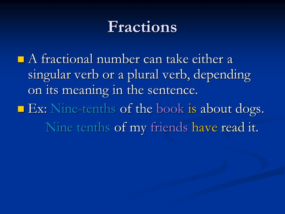 Fractions A fractional number can take either a singular verb or a plural verb, depending on its meaning in the sentence.