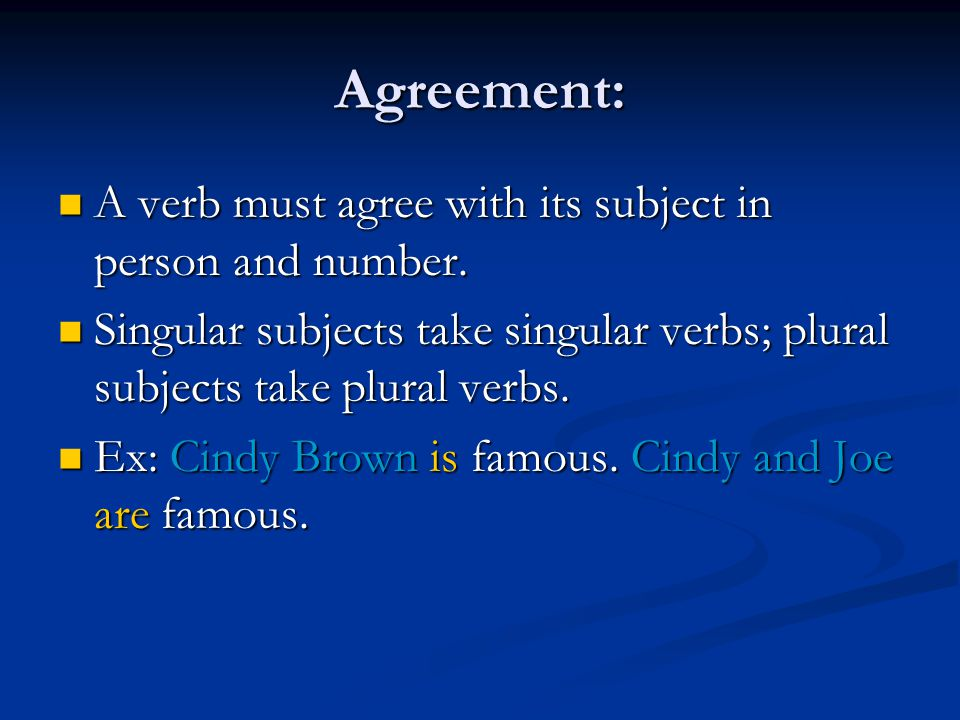 Agreement: A verb must agree with its subject in person and number.