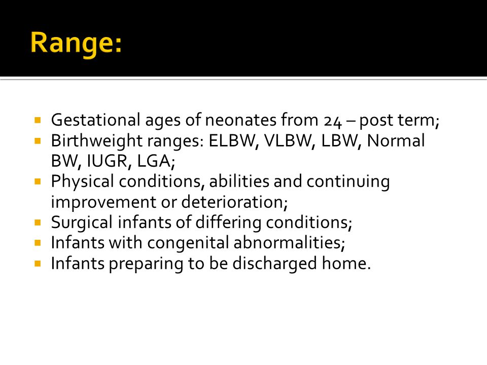 Range: Gestational ages of neonates from 24 – post term;