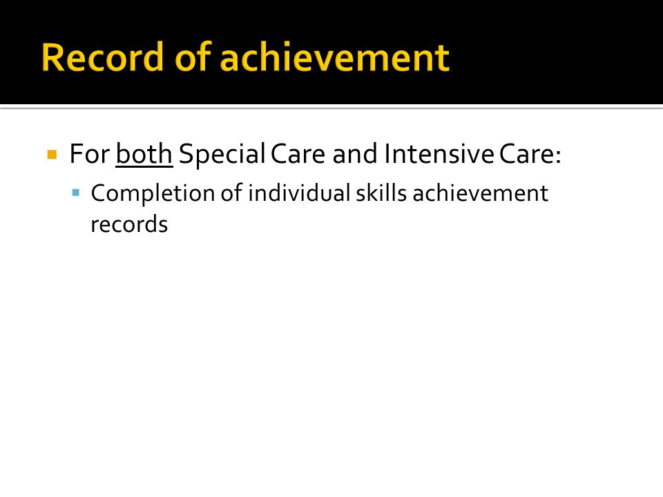 Record of achievement For both Special Care and Intensive Care: