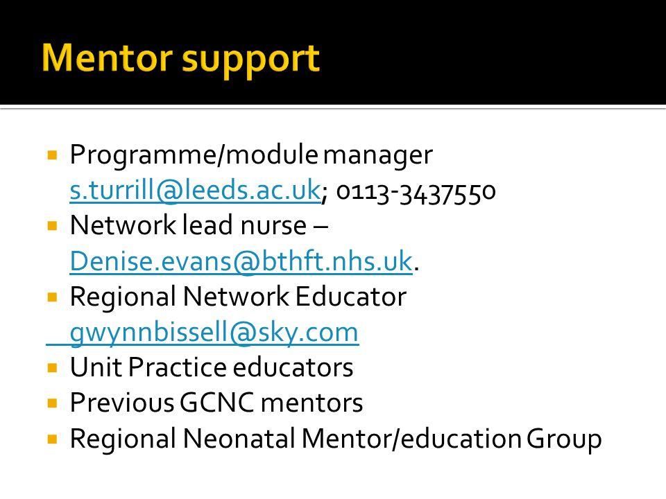 Mentor support Programme/module manager s.turrill@leeds.ac.uk; 0113-3437550. Network lead nurse – Denise.evans@bthft.nhs.uk.