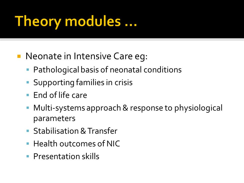Theory modules … Neonate in Intensive Care eg: