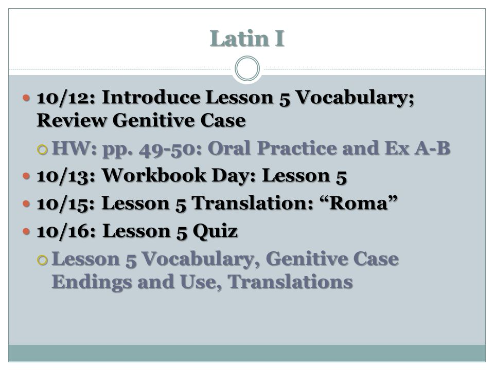 Latin I 10/12: Introduce Lesson 5 Vocabulary; Review Genitive Case