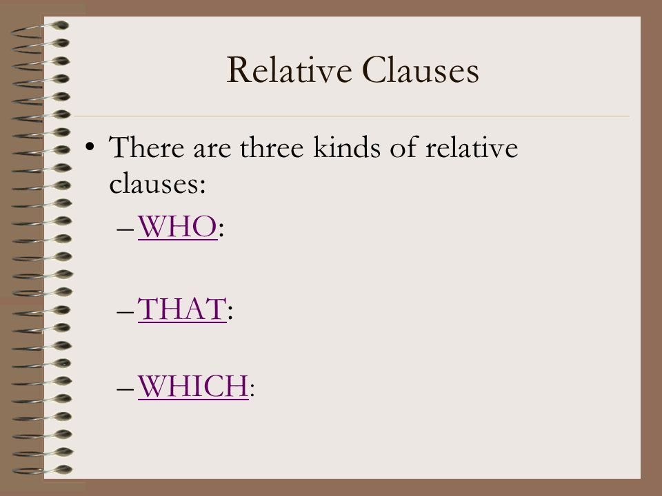 Relative Clauses There are three kinds of relative clauses: WHO: THAT: