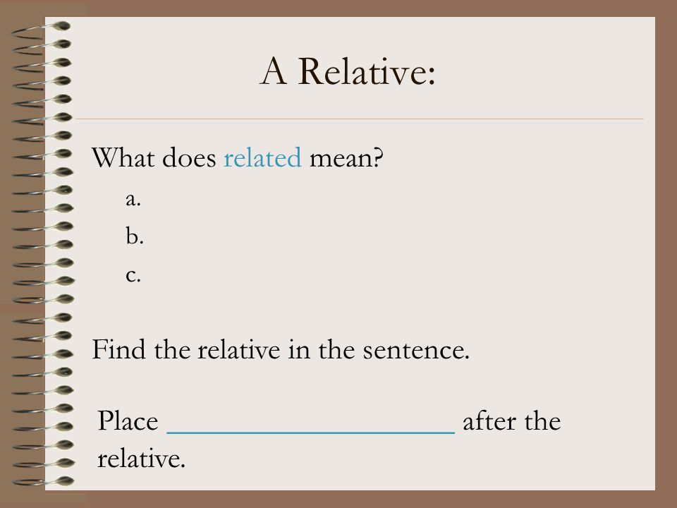 A Relative: What does related mean Find the relative in the sentence.