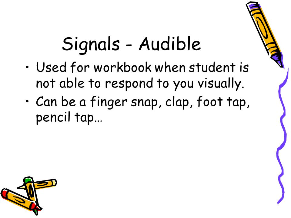 Signals - Audible Used for workbook when student is not able to respond to you visually.