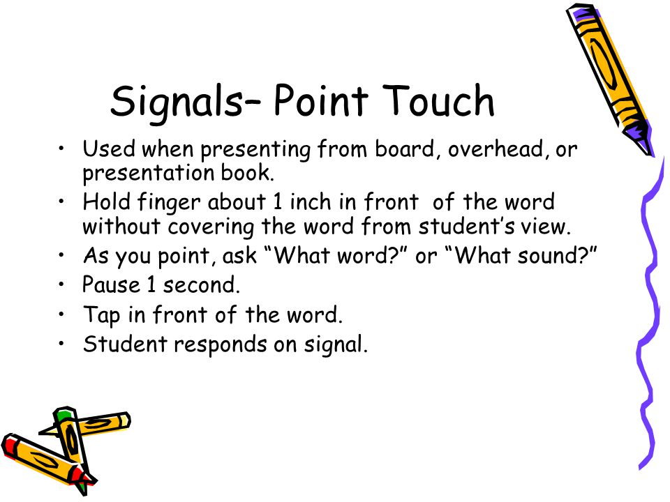 Signals– Point Touch Used when presenting from board, overhead, or presentation book.