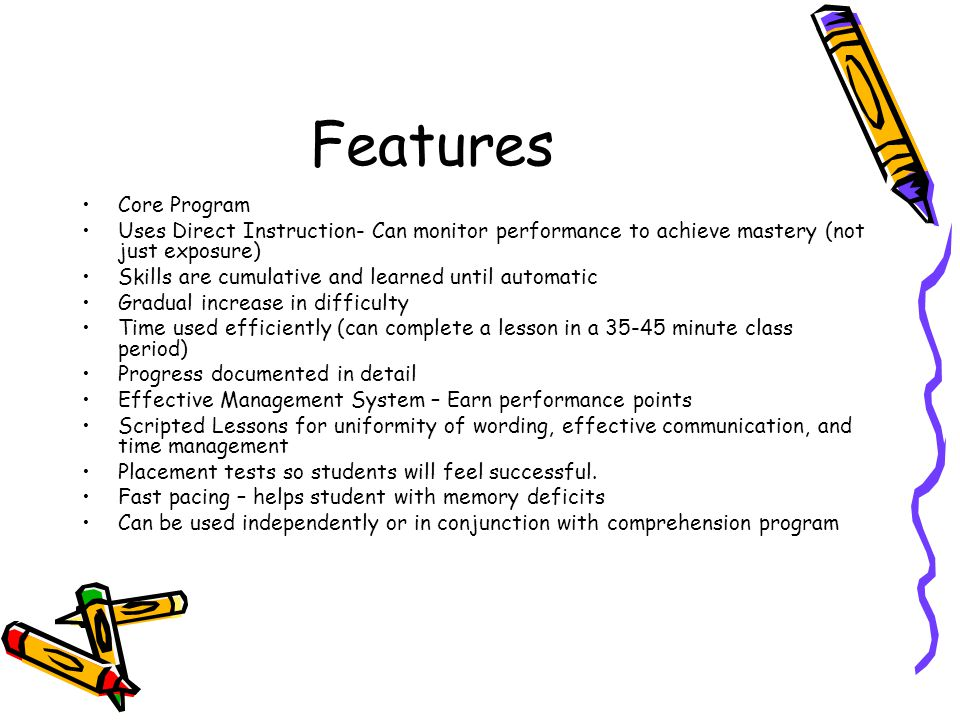 Features Core Program. Uses Direct Instruction- Can monitor performance to achieve mastery (not just exposure)