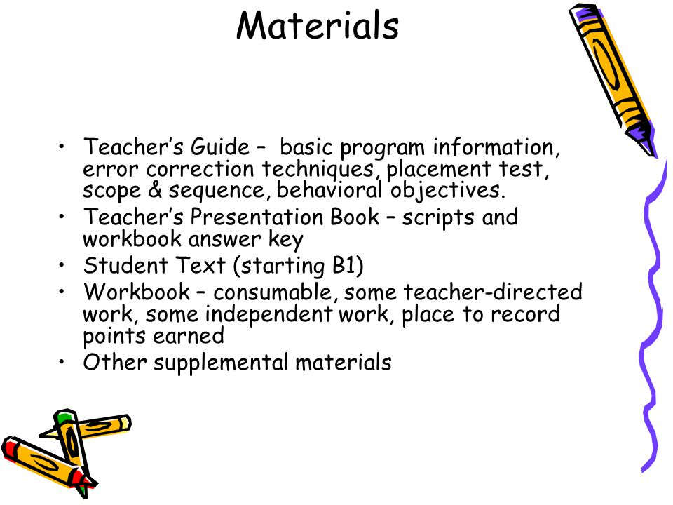 Materials Teacher's Guide – basic program information, error correction techniques, placement test, scope & sequence, behavioral objectives.