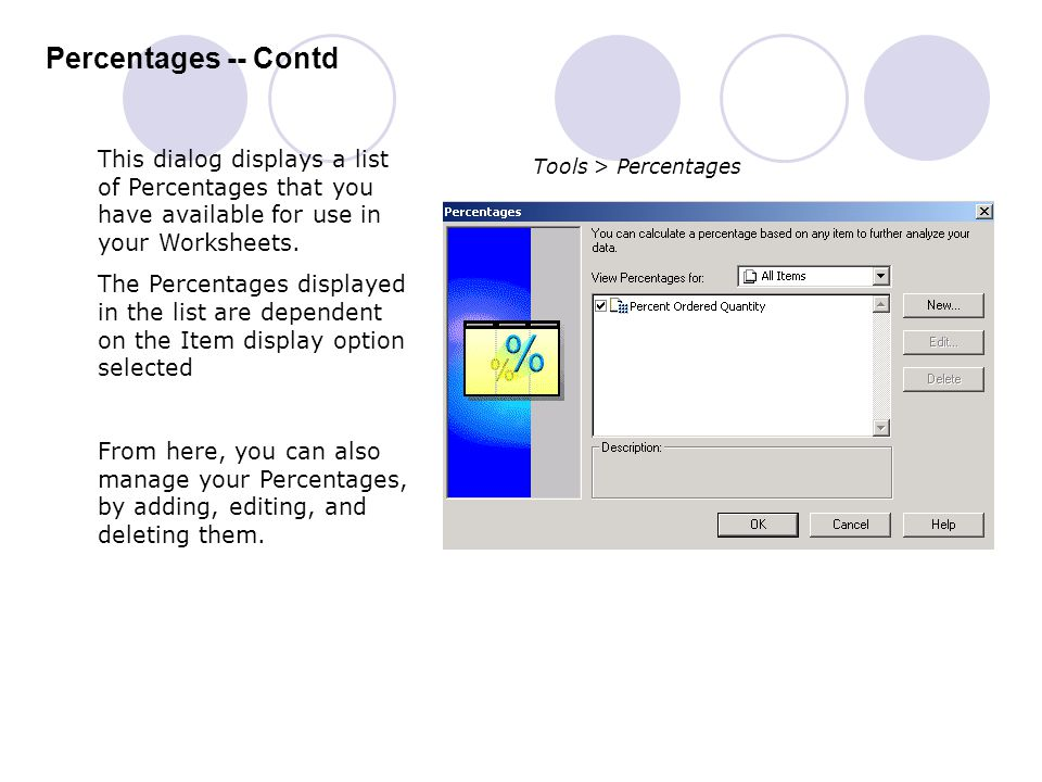 Percentages -- Contd This dialog displays a list of Percentages that you have available for use in your Worksheets.