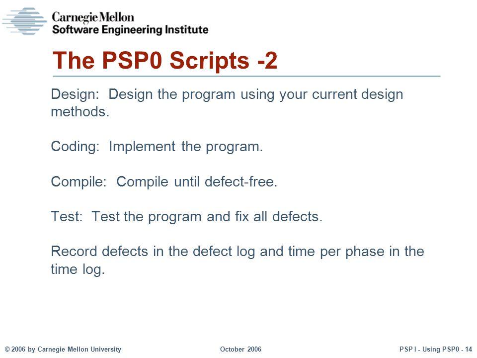 The PSP0 Scripts -2 Design: Design the program using your current design methods. Coding: Implement the program.
