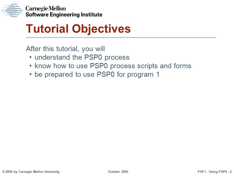 Tutorial Objectives After this tutorial, you will