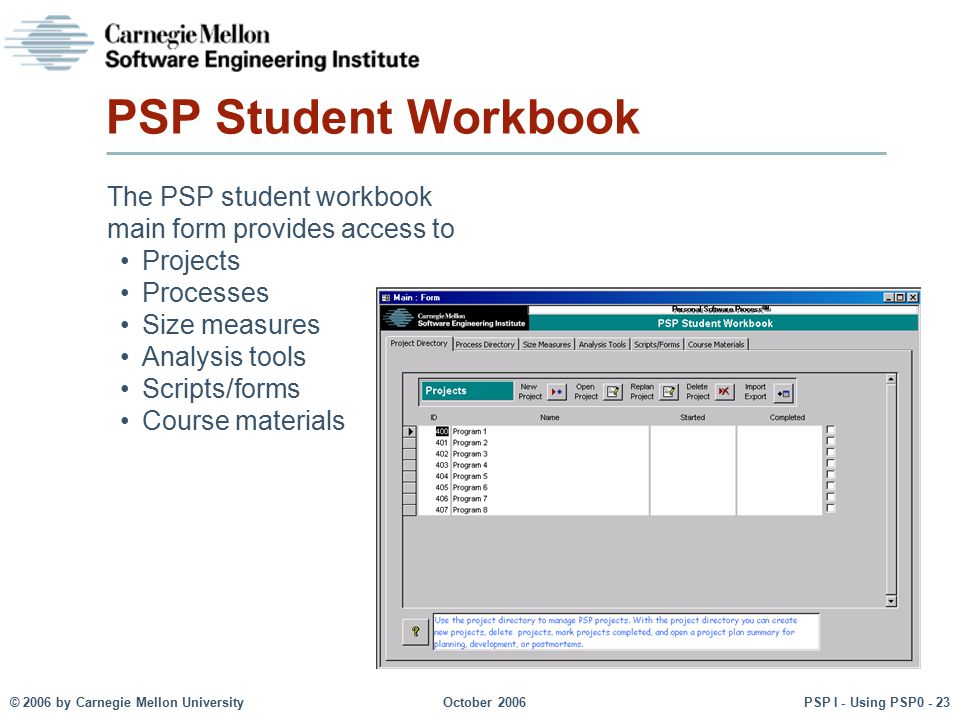PSP Student Workbook The PSP student workbook main form provides access to. Projects. Processes. Size measures.