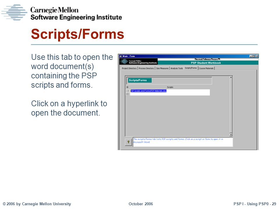 Scripts/Forms Use this tab to open the word document(s) containing the PSP scripts and forms.