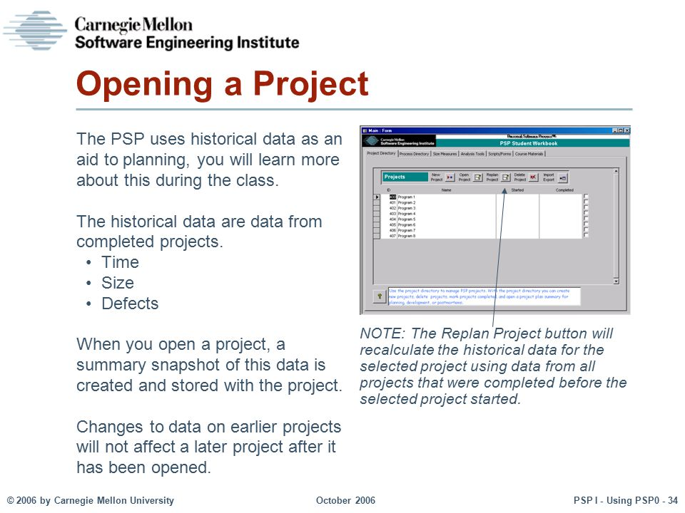Opening a Project The PSP uses historical data as an aid to planning, you will learn more about this during the class.