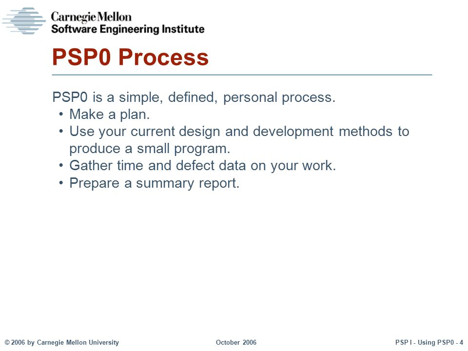 PSP0 Process PSP0 is a simple, defined, personal process. Make a plan.