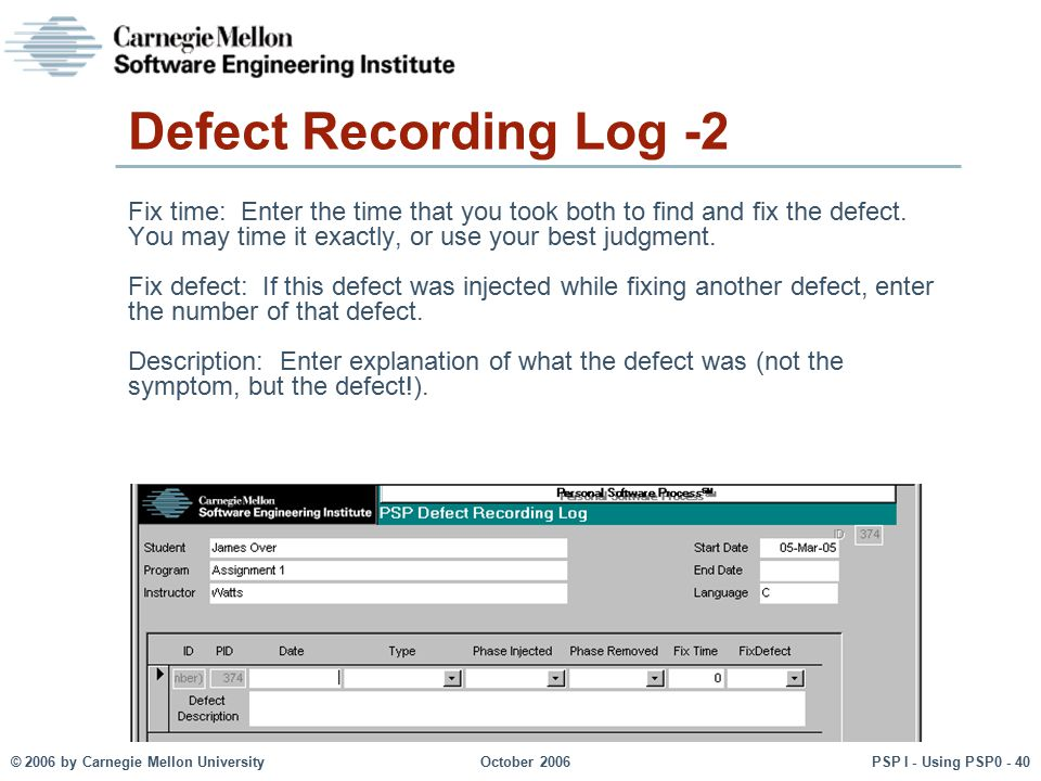 Defect Recording Log -2 Fix time: Enter the time that you took both to find and fix the defect. You may time it exactly, or use your best judgment.