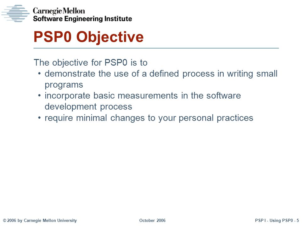 PSP0 Objective The objective for PSP0 is to