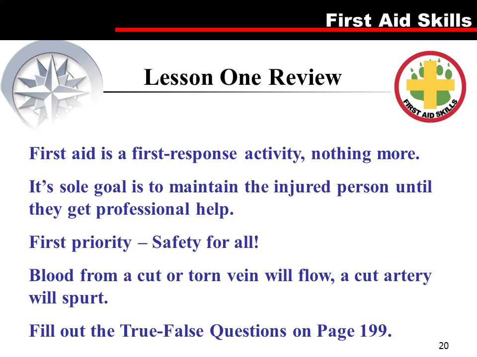 Lesson One Review First aid is a first-response activity, nothing more.