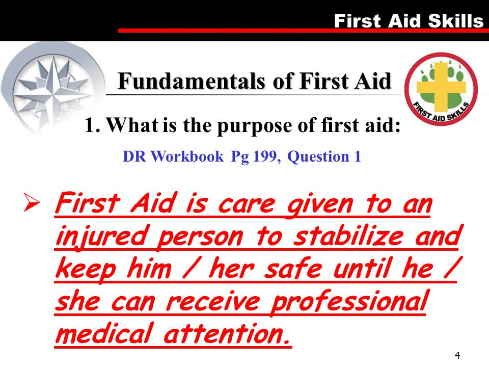 1. What is the purpose of first aid: DR Workbook Pg 199, Question 1