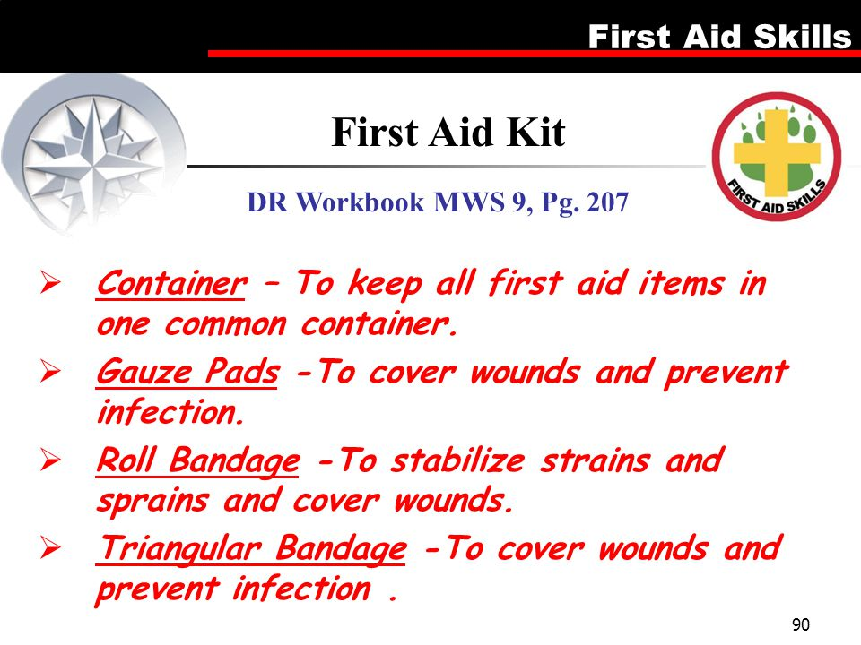 First Aid Kit DR Workbook MWS 9, Pg. 207. Container – To keep all first aid items in one common container.