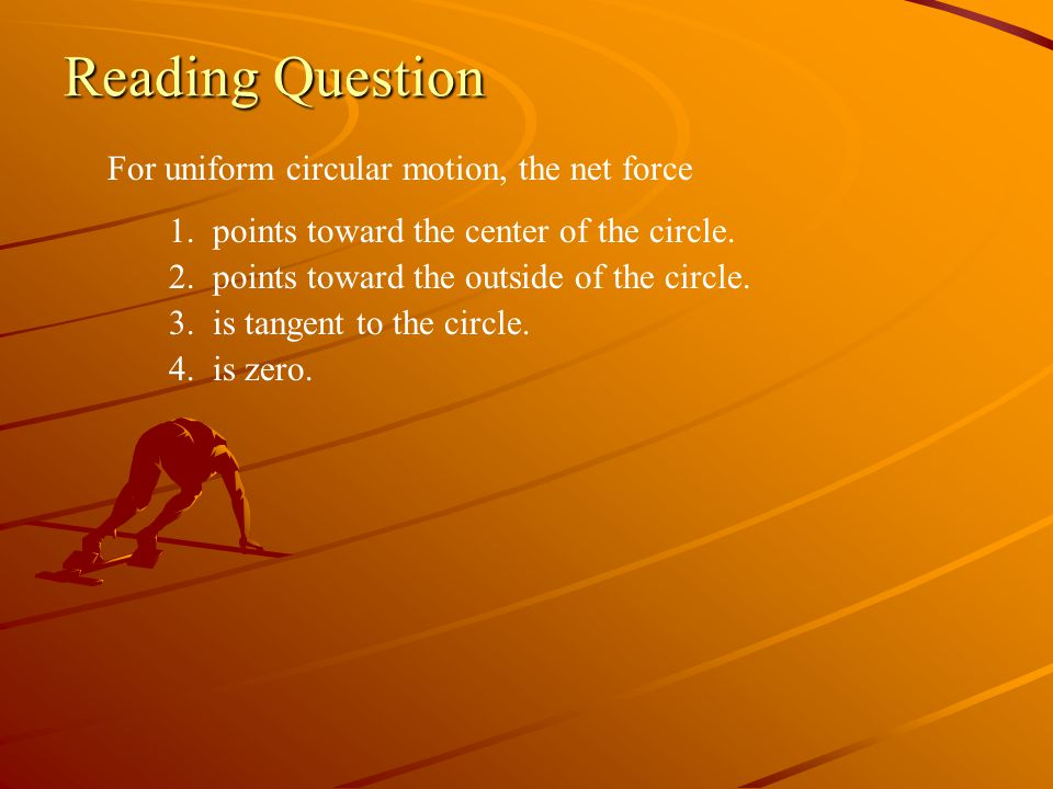 Reading Question For uniform circular motion, the net force