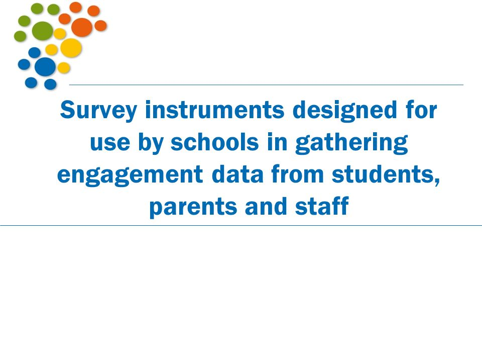 Survey instruments designed for use by schools in gathering engagement data from students, parents and staff