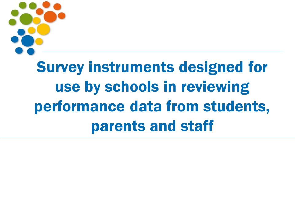 Survey instruments designed for use by schools in reviewing performance data from students, parents and staff