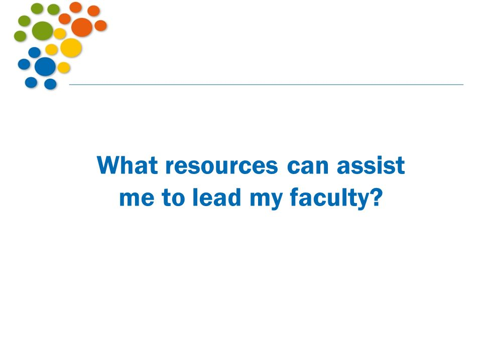 What resources can assist me to lead my faculty