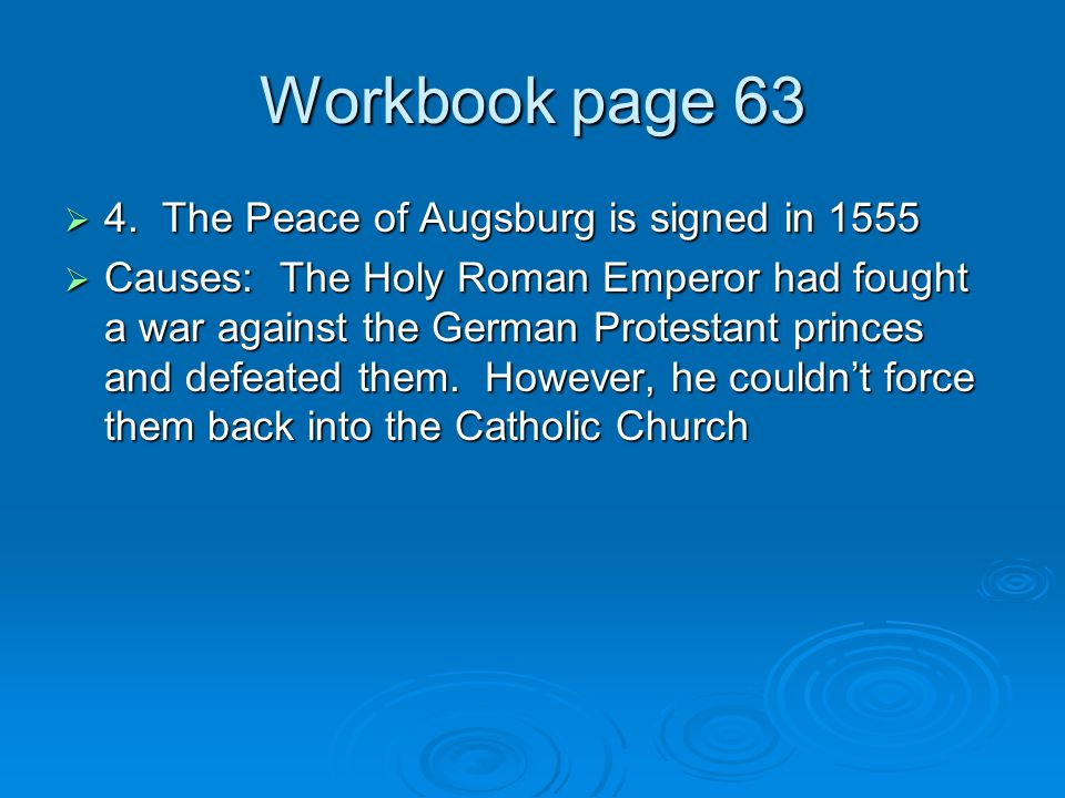 Workbook page 63 4. The Peace of Augsburg is signed in 1555