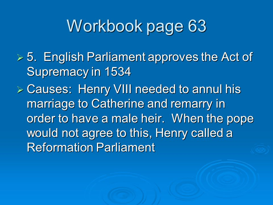 Workbook page 63 5. English Parliament approves the Act of Supremacy in 1534.