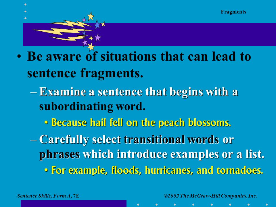 Be aware of situations that can lead to sentence fragments.