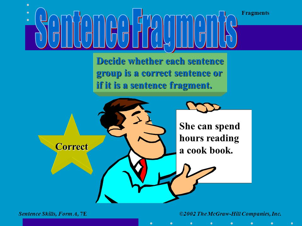 Sentence Fragments Decide whether each sentence