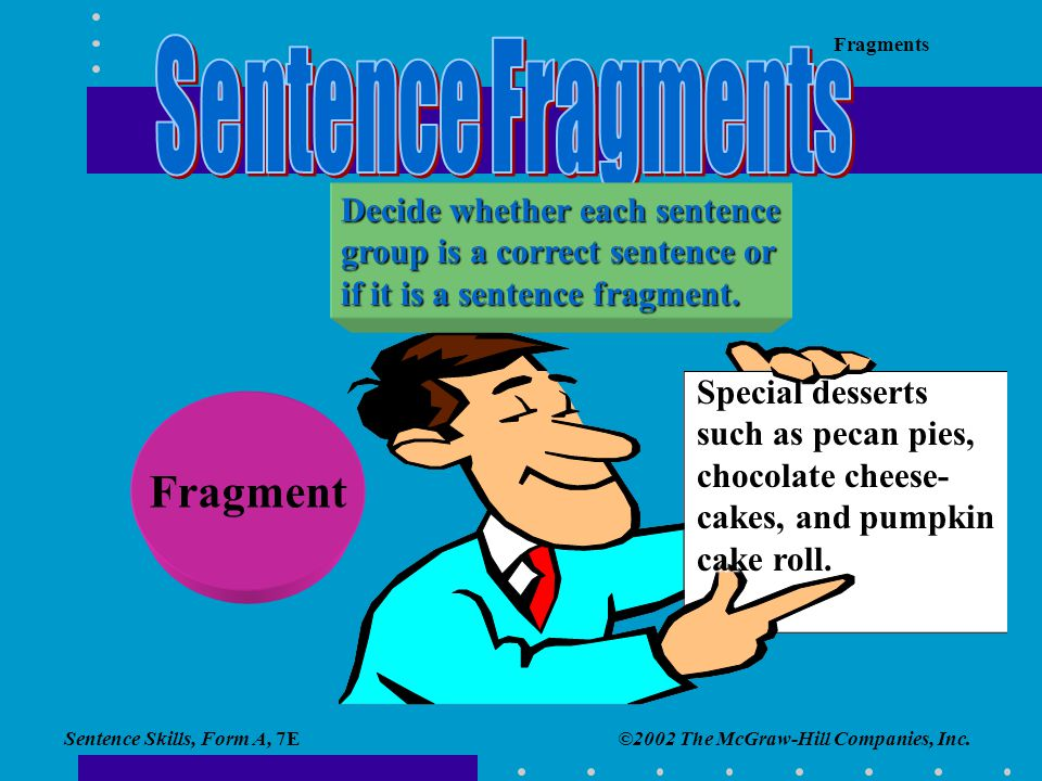 Sentence Fragments Fragment Decide whether each sentence